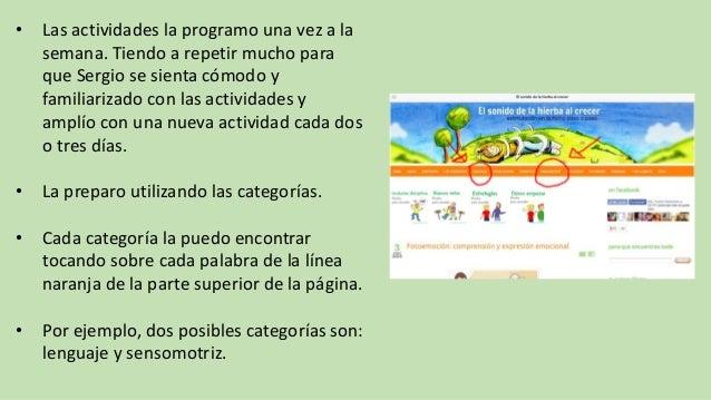 • Las actividades la programo una vez a la semana. Tiendo a repetir mucho para que Sergio se sienta cómodo y familiarizado...