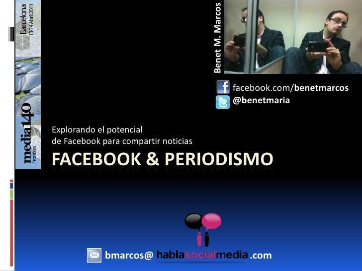 Benet M. Marcos<br />      facebook.com/benetmarcos<br />      @benetmaria<br />Explorando el potencial <br />de Facebook ...