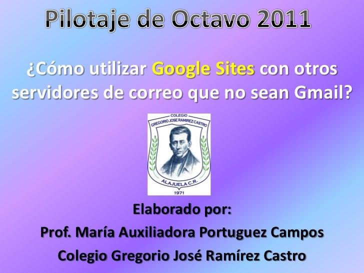 ¿Cómo utilizar Google Sites con otrosservidores de correo que no sean Gmail?                Elaborado por:   Prof. María A...