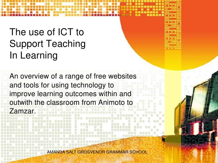 AMANDA SALT GROSVENOR GRAMMAR SCHOOL    <br />The use of ICT to Support Teaching In Learning<br />An overview of a range o...