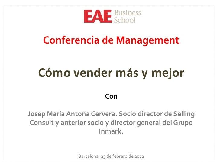 Conferencia de Management   Cómo vender más y mejor                            ConJosep María Antona Cervera. Socio direct...