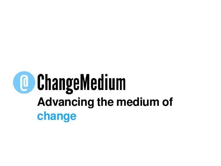 Advancing the medium of change<br />
