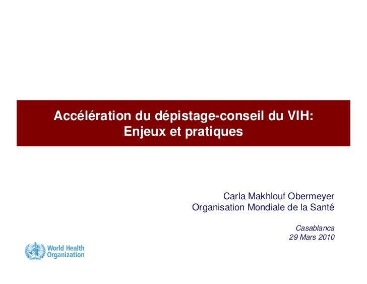 Accélération du dépistage-conseil du VIH: Global policies, local realities:              Enjeux et pratiques              ...