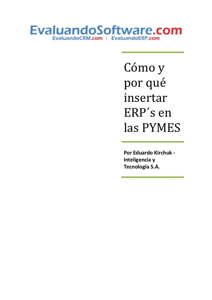 Cómo ypor quéinsertarERP´s enlas PYMESPor Eduardo Kirchuk -Inteligencia yTecnología S.A.