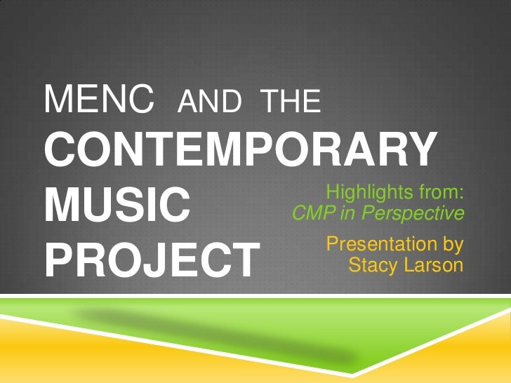 MENC AND THECONTEMPORARY          Highlights from:MUSIC   CMP in Perspective          Presentation byPROJECT      Stacy La...