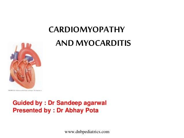 CARDIOMYOPATHY ANDMYOCARDITIS Guided by : Dr Sandeep agarwal Presented by : Dr Abhay Pota www.dnbpediatrics.com