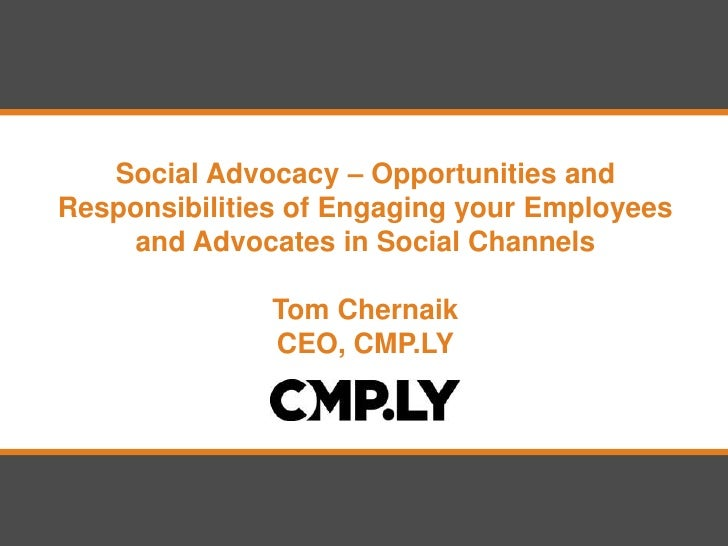 Social Advocacy – Opportunities andResponsibilities of Engaging your Employees    and Advocates in Social Channels        ...