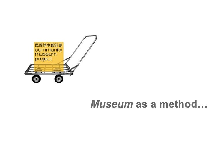 Museum as a method…