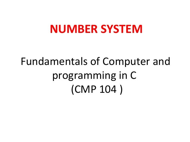 NUMBER SYSTEMFundamentals of Computer and     programming in C        (CMP 104 )