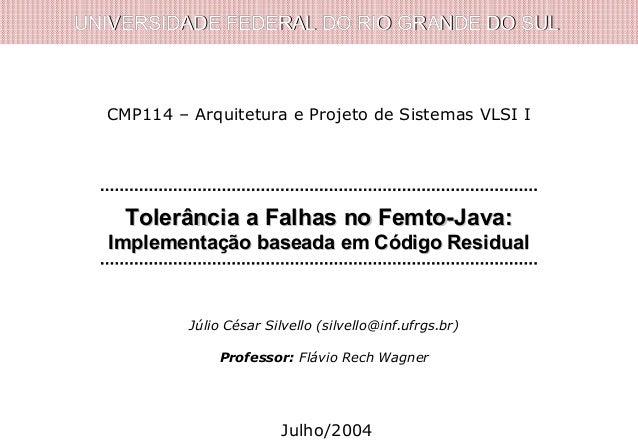 UNIVERSIDADE FEDERAL DO RIO GRANDE DO SULUNIVERSIDADE FEDERAL DO RIO GRANDE DO SUL Tolerância a Falhas no Femto-Java:Toler...
