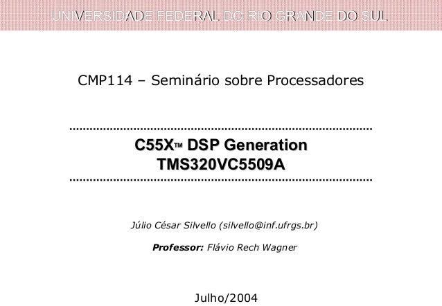 UNIVERSIDADE FEDERAL DO RIO GRANDE DO SULUNIVERSIDADE FEDERAL DO RIO GRANDE DO SUL C55XC55XTMTM DSP GenerationDSP Generati...