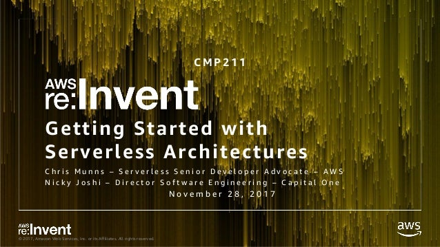 © 2017, Amazon Web Services, Inc. or its Affiliates. All rights reserved. Getting Started with Serverless Architectures C ...