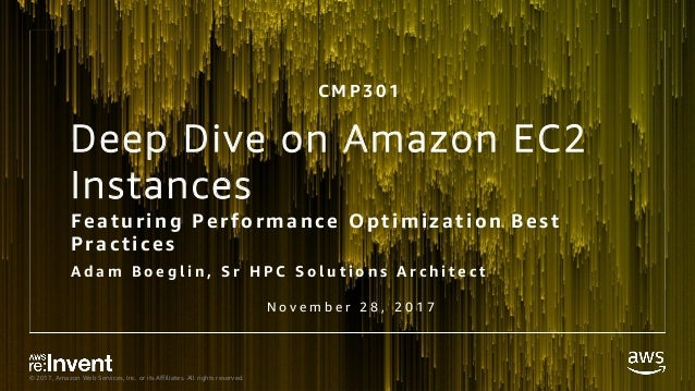© 2017, Amazon Web Services, Inc. or its Affiliates. All rights reserved. Deep Dive on Amazon EC2 Instances Featur ing Per...