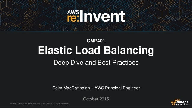 © 2015, Amazon Web Services, Inc. or its Affiliates. All rights reserved. Colm MacCárthaigh – AWS Principal Engineer Octob...