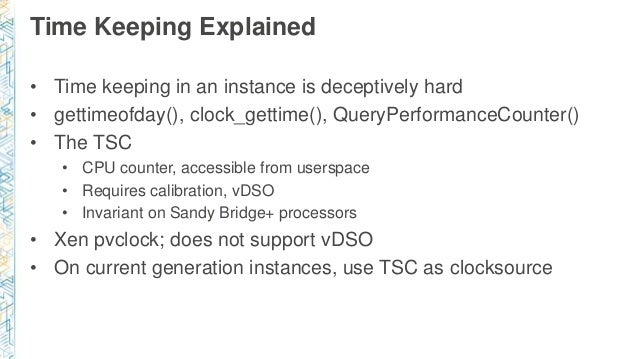 Time Keeping Explained • Time keeping in an instance is deceptively hard • gettimeofday(), clock_gettime(), QueryPerforman...