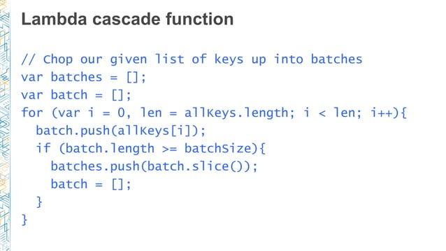 Lambda cascade function // Chop our given list of keys up into batches var batches = []; var batch = []; for (var i = 0, l...