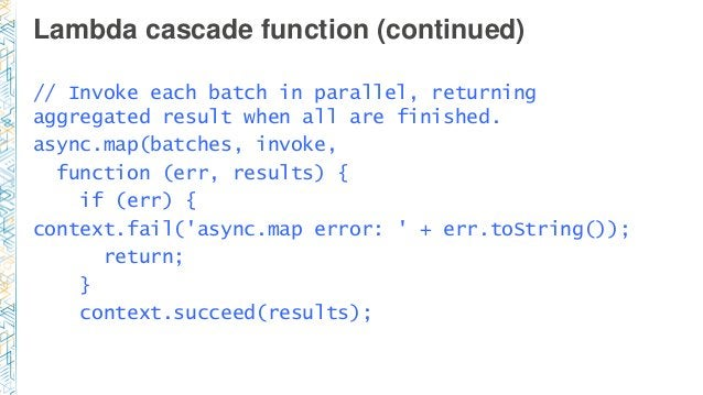 Lambda cascade function (continued) // Invoke each batch in parallel, returning aggregated result when all are finished. a...