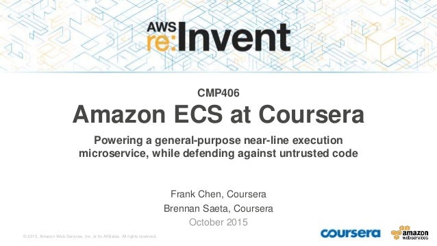 © 2015, Amazon Web Services, Inc. or its Affiliates. All rights reserved. Frank Chen, Coursera Brennan Saeta, Coursera Oct...