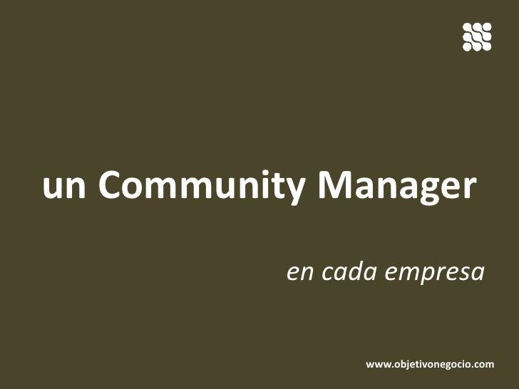 un Community Manager<br />en cada empresa<br />www.objetivonegocio.com<br />