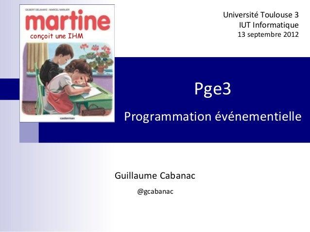 Guillaume Cabanac @gcabanac Université Toulouse 3 IUT Informatique 13 septembre 2012 Pge3 Programmation événementielle con...