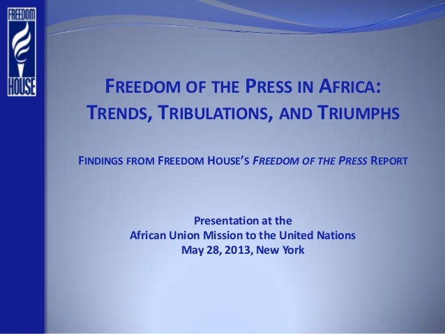 FREEDOM OF THE PRESS IN AFRICA:TRENDS, TRIBULATIONS, AND TRIUMPHSFINDINGS FROM FREEDOM HOUSE'S FREEDOM OF THE PRESS REPORT...