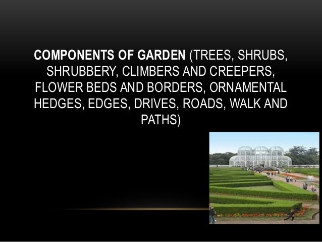 COMPONENTS OF GARDEN (TREES, SHRUBS, SHRUBBERY, CLIMBERS AND CREEPERS, FLOWER BEDS AND BORDERS, ORNAMENTAL HEDGES, EDGES, ...