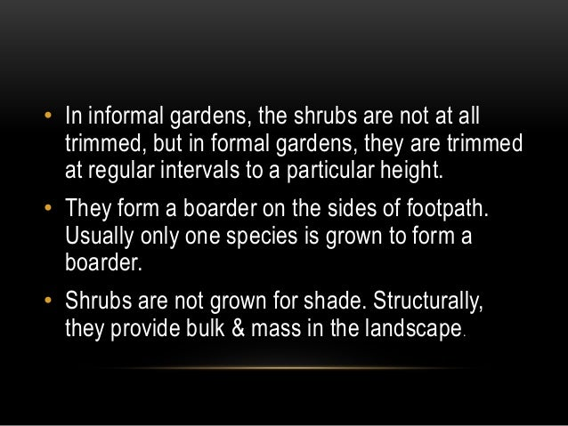 SHRUBBERY In formal gardens, the shrub boarder is created with more than two kinds of shrubs. Such a shrubby growth is cal...