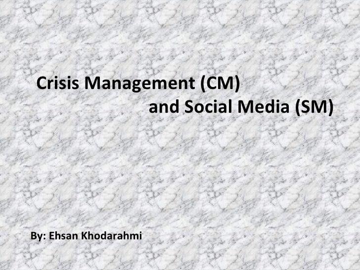 Crisis Management (CM)    and Social Media (SM) By: Ehsan Khodarahmi