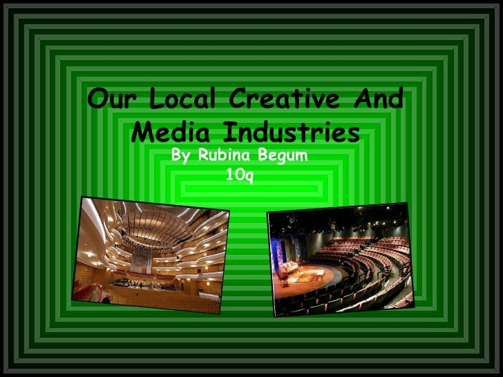 Our Local Creative And Media Industries By Rubina Begum 10q
