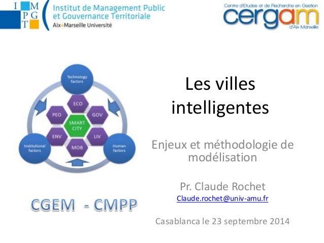 Les villes intelligentes Enjeux et méthodologie de modélisation Pr. Claude Rochet Claude.rochet@univ-amu.fr Casablanca le ...