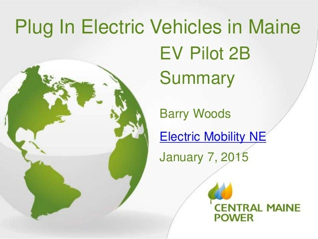Plug In Electric Vehicles in Maine EV Pilot 2B Summary Barry Woods Electric Mobility NE January 7, 2015