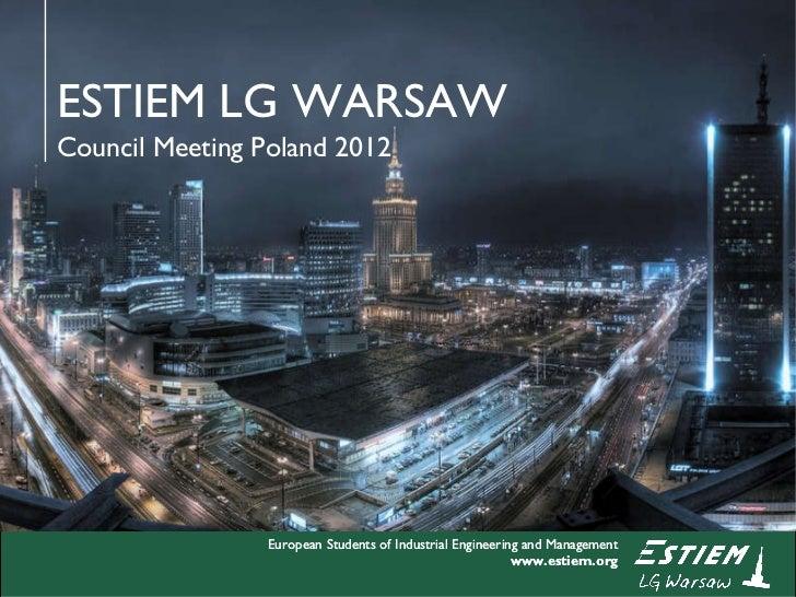 European Students of Industrial Engineering and Management www.estiem.org ESTIEM LG WARSAW Council Meeting Poland 2012