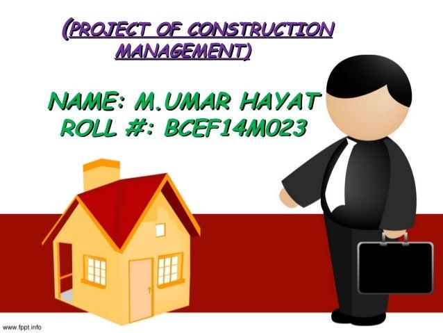 ((PROJECT OF CONSTRUCTIONPROJECT OF CONSTRUCTION MANAGEMENT)MANAGEMENT) NAME: M.UMAR HAYATNAME: M.UMAR HAYAT ROLL #: BCEF1...