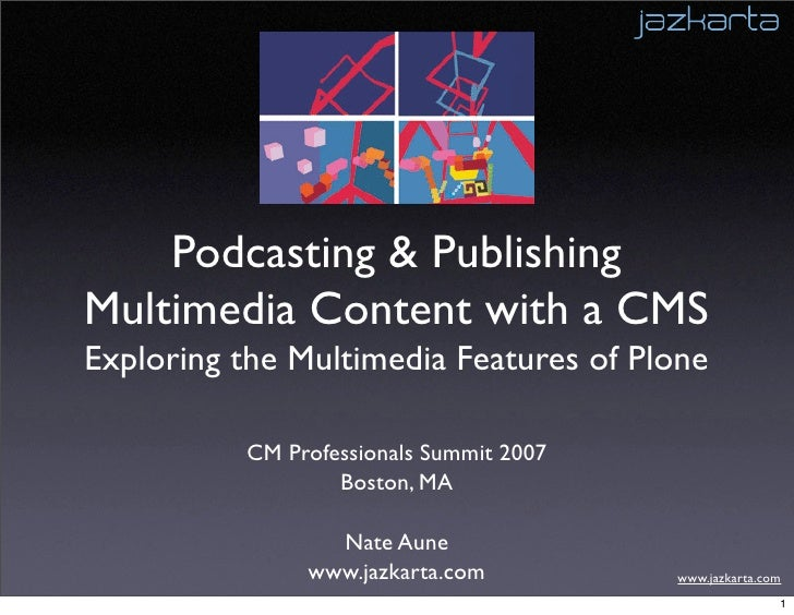 Podcasting & Publishing Multimedia Content with a CMS Exploring the Multimedia Features of Plone            CM Professiona...