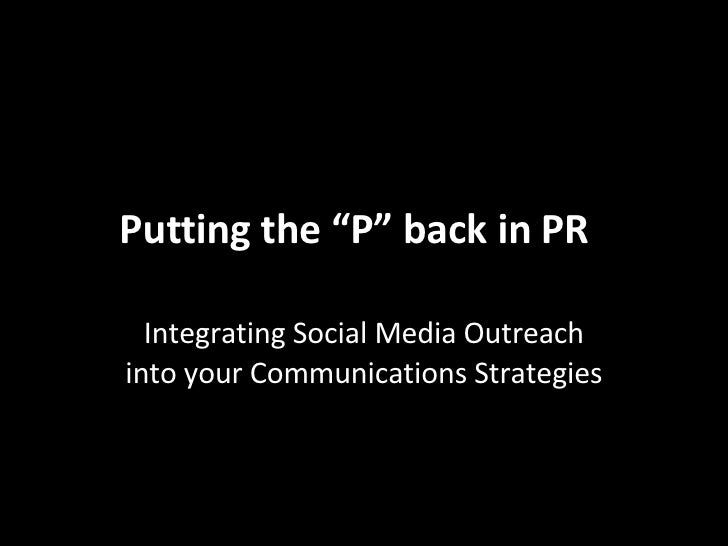 """Putting the """"P"""" back in PR Integrating Social Media Outreach into your Communications Strategies"""
