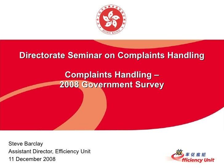 Directorate Seminar on Complaints Handling Complaints Handling – 2008 Government Survey Steve Barclay Assistant Director, ...