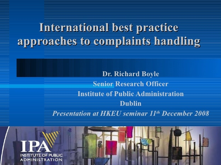 International best practice approaches to complaints handling Dr. Richard Boyle Senior Research Officer Institute of Publi...
