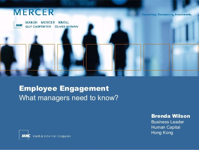 Employee Engagement What managers need to know? Brenda Wilson Business Leader Human Capital Hong Kong