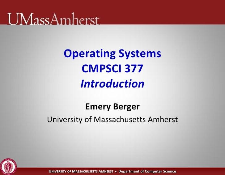 Operating Systems          CMPSCI 377          Introduction                    Emery Berger University of Massachusetts Am...
