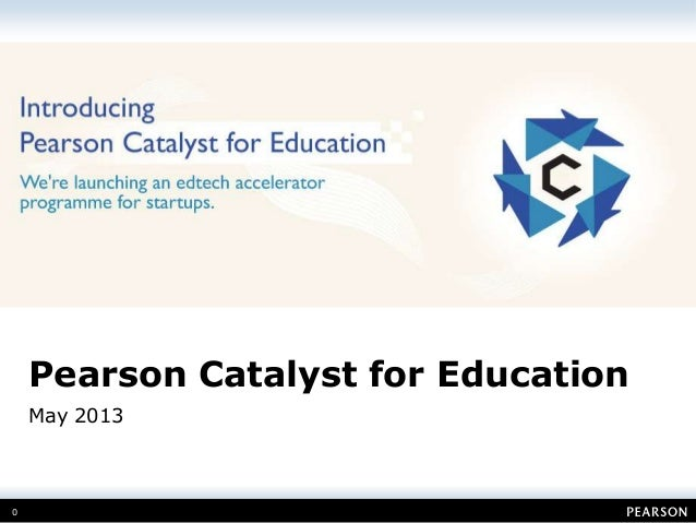 0Pearson Catalyst for EducationMay 2013