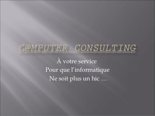 À votre servicePour que l'informatique Ne soit plus un hic …