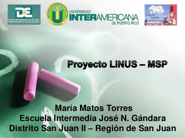 María Matos TorresEscuela Intermedia José N. GándaraDistrito San Juan II – Región de San Juan