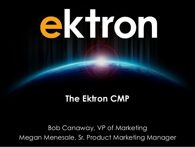 The Ektron CMP Bob Canaway, VP of Marketing Megan Menesale, Sr. Product Marketing Manager