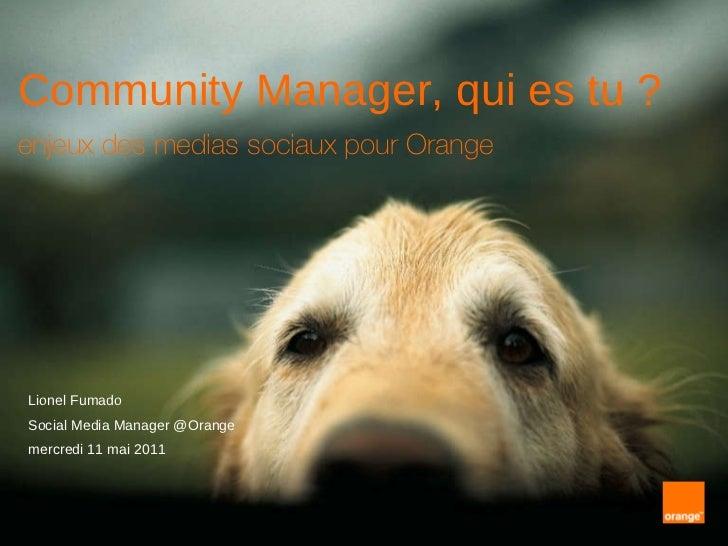 Community Manager, qui es tu ? enjeux des medias sociaux pour Orange   Lionel Fumado Social Media Manager @Orange mercredi...