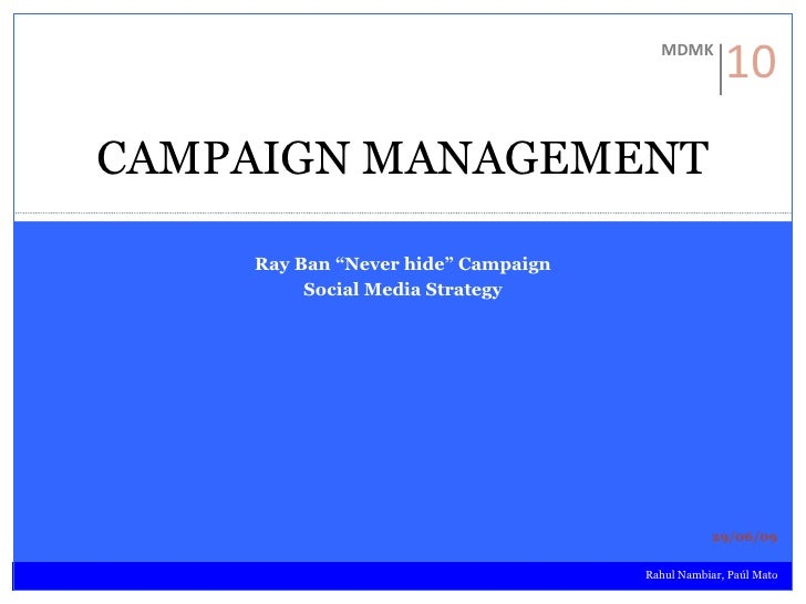 """Ray Ban """"Never hide"""" Campaign Social Media Strategy CAMPAIGN MANAGEMENT Rahul Nambiar, Paúl Mato 29/06/09 MDMK 10"""