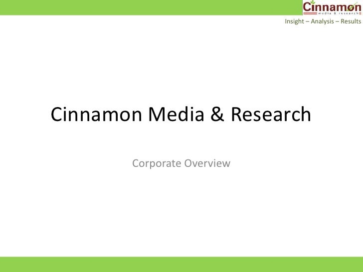 Cinnamon Media & Research<br />Corporate Overview<br />Insight – Analysis– Results <br />