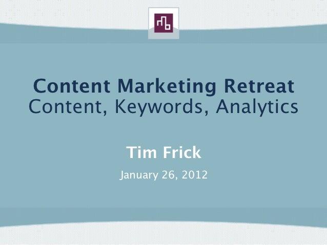 Content Marketing RetreatContent, Keywords, Analytics          Tim Frick         January 26, 2012