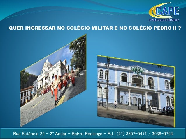 Rua Estância 25 – 2º Andar – Bairro Realengo – RJ | (21) 3357-5471 / 3038-0764 QUER INGRESSAR NO COLÉGIO MILITAR E NO COLÉ...