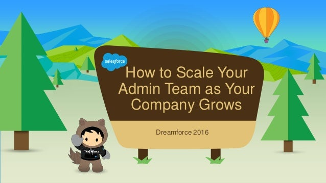How to Scale Your Admin Team as Your Company Grows Dreamforce 2016