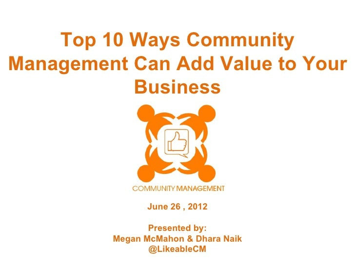 Top 10 Ways CommunityManagement Can Add Value to Your           Business               June 26 , 2012                Prese...